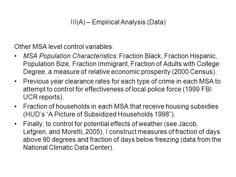 III(A) – Empirical Analysis (Data) Other MSA level control variables: MSA Population Characteristics: Fraction Black, Fraction Hispanic, Population Size, Fraction Immigrant, Fraction of Adults with College Degree, a measure of relative economic prosperity (2000 Census).