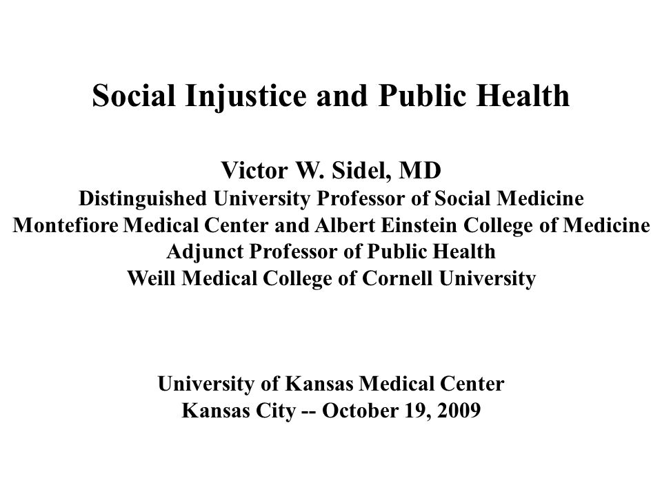Social Injustice and Public Health Victor W.