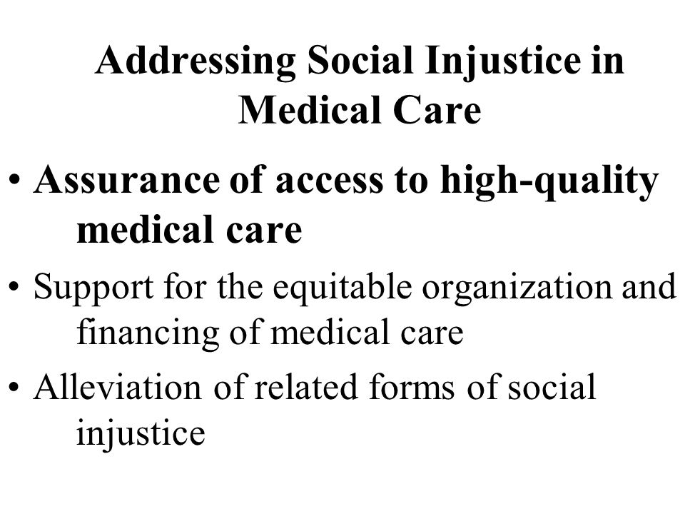 Addressing Social Injustice in Medical Care Assurance of access to high-quality medical care Support for the equitable organization and financing of medical care Alleviation of related forms of social injustice