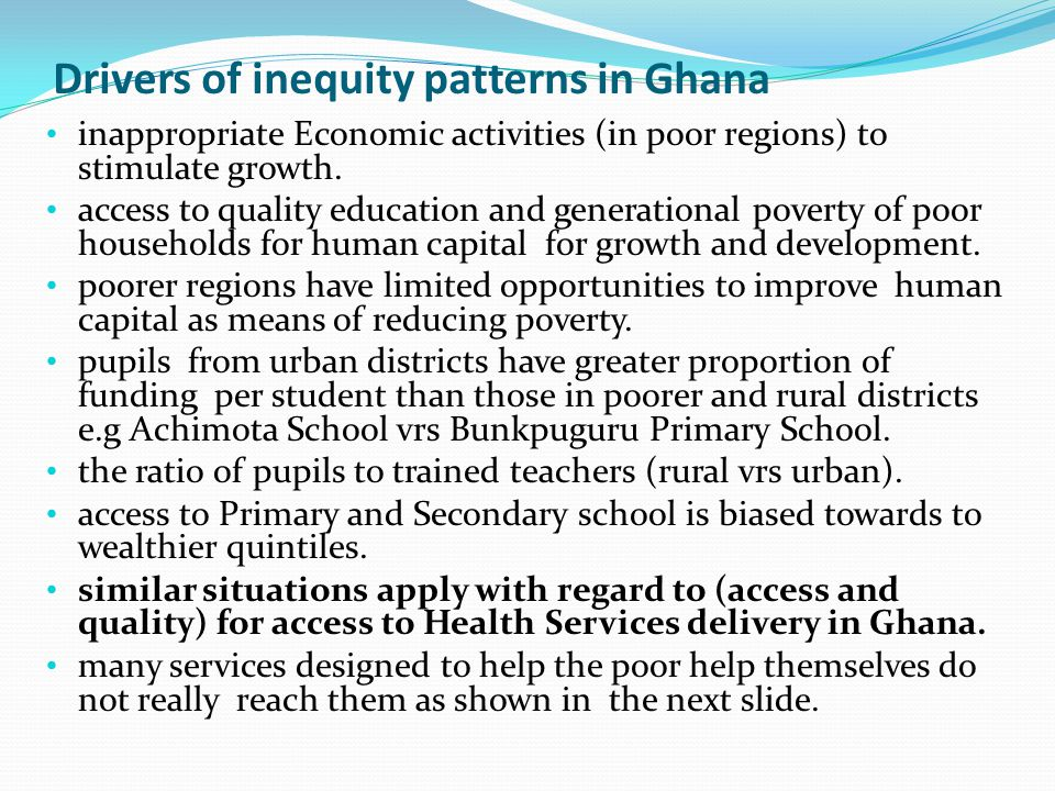 Drivers of inequity patterns in Ghana inappropriate Economic activities (in poor regions) to stimulate growth.