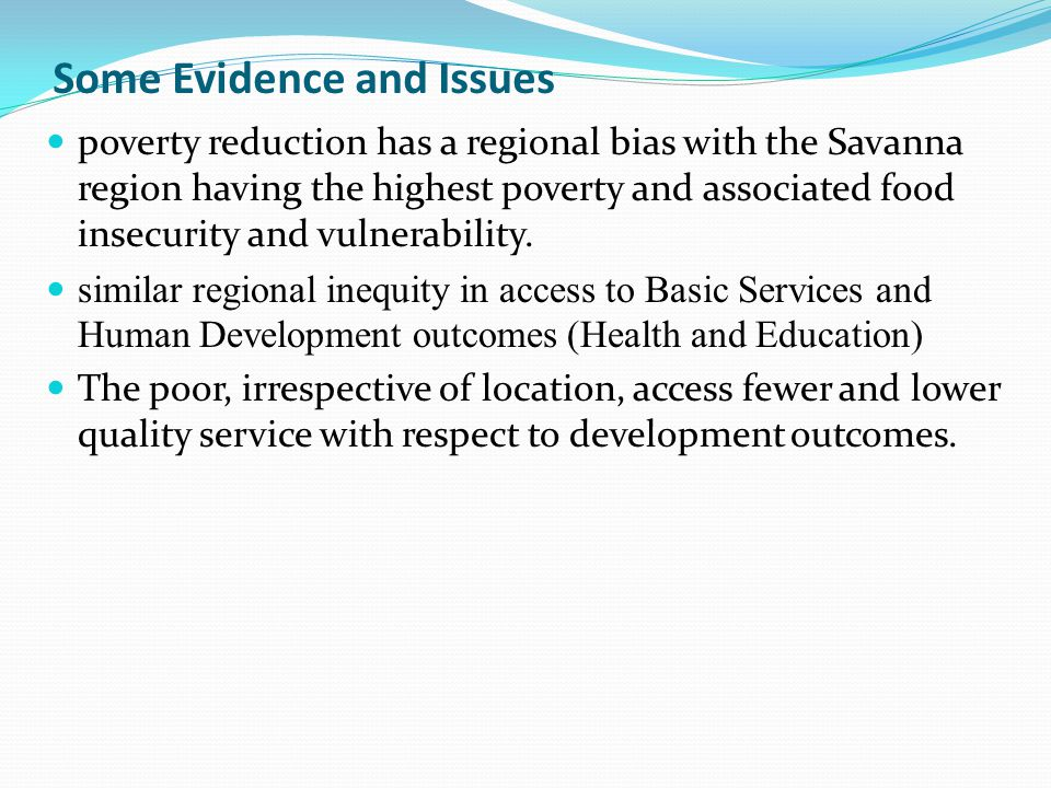 Some Evidence and Issues poverty reduction has a regional bias with the Savanna region having the highest poverty and associated food insecurity and vulnerability.