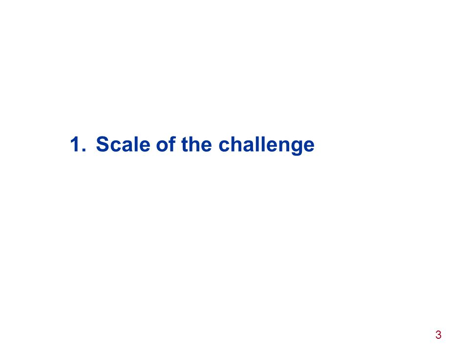 3 1.Scale of the challenge