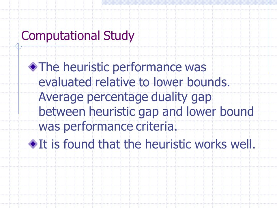 Computational Study The heuristic performance was evaluated relative to lower bounds.