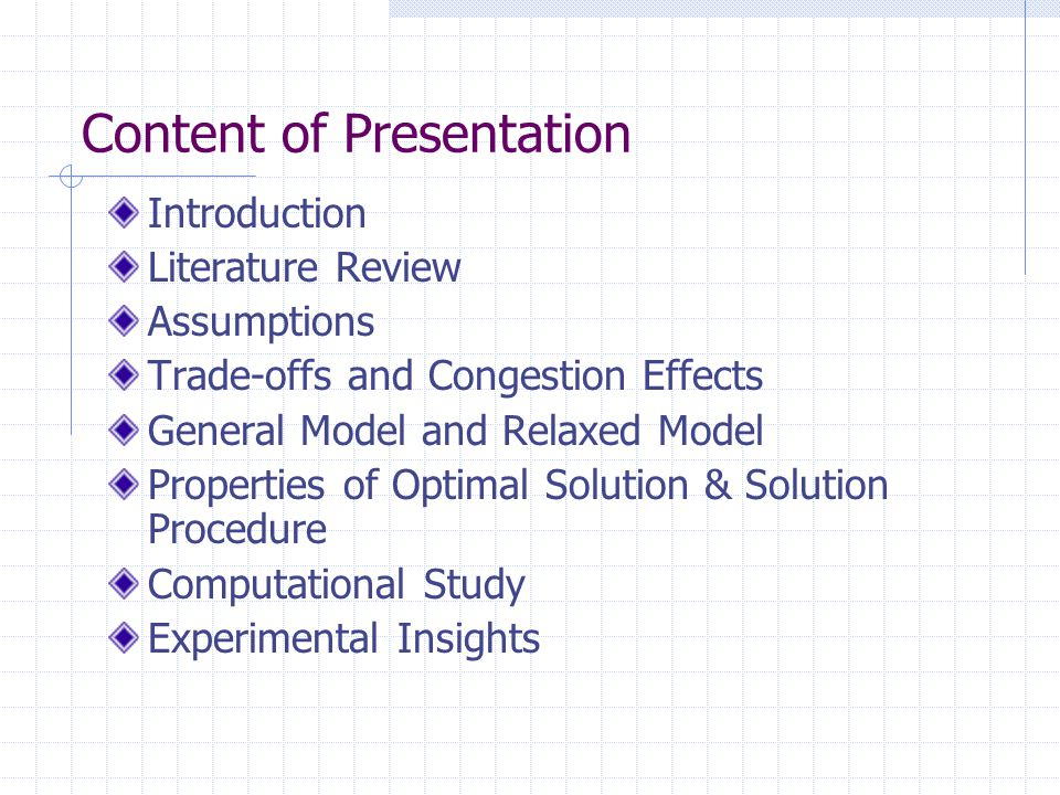 Content of Presentation Introduction Literature Review Assumptions Trade-offs and Congestion Effects General Model and Relaxed Model Properties of Optimal Solution & Solution Procedure Computational Study Experimental Insights