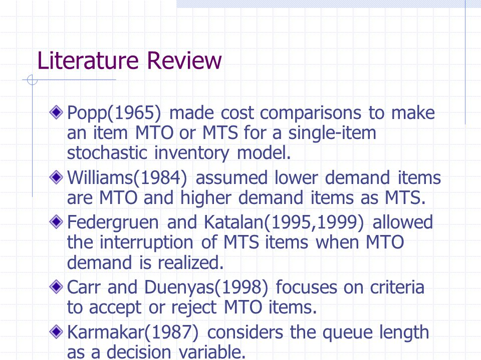 Literature Review Popp(1965) made cost comparisons to make an item MTO or MTS for a single-item stochastic inventory model.