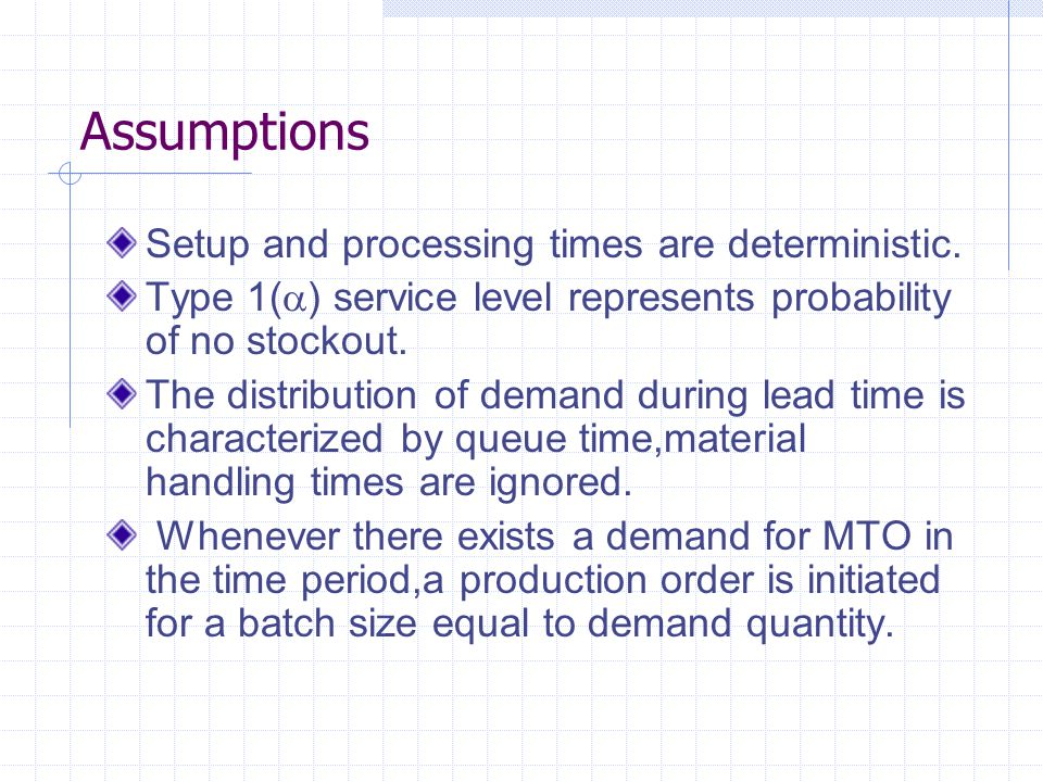 Assumptions Setup and processing times are deterministic.