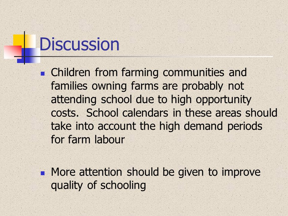 Discussion Children from farming communities and families owning farms are probably not attending school due to high opportunity costs. School calenda