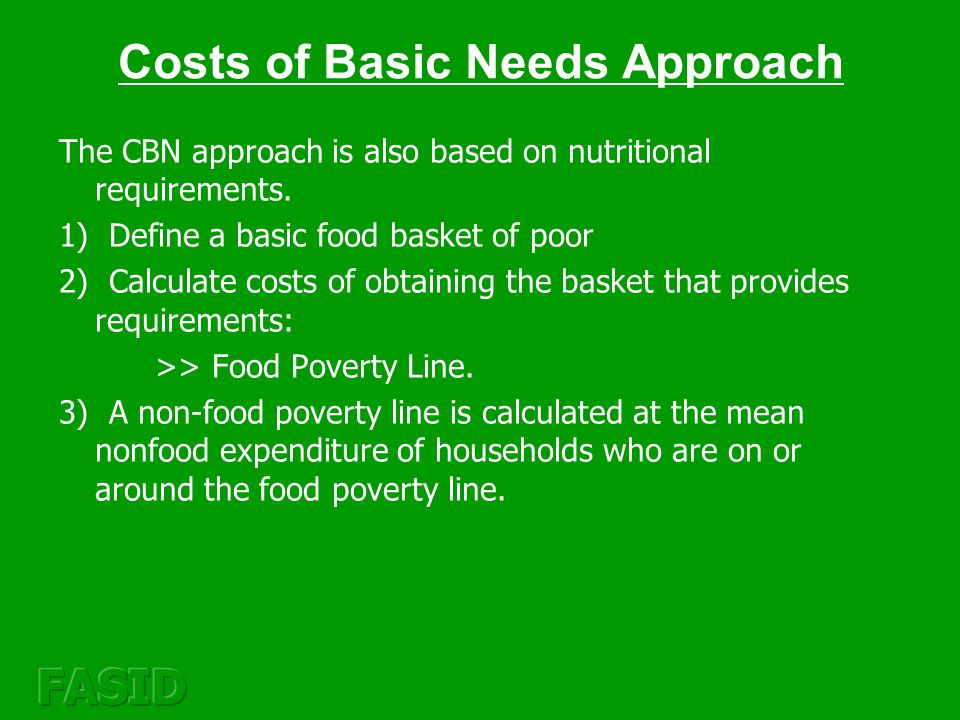 Costs of Basic Needs Approach Thus, the poverty line is the sum of food and nonfood poverty lines.