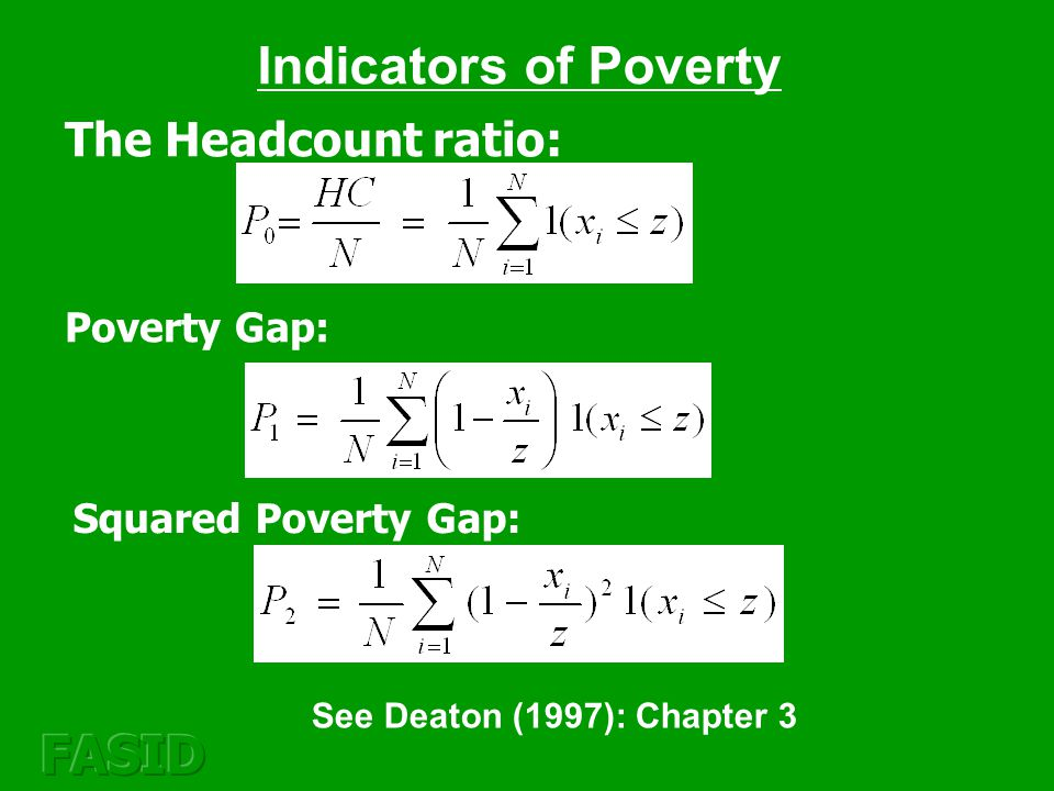 Indicators of Poverty The Headcount ratio: Poverty Gap: Squared Poverty Gap: See Deaton (1997): Chapter 3