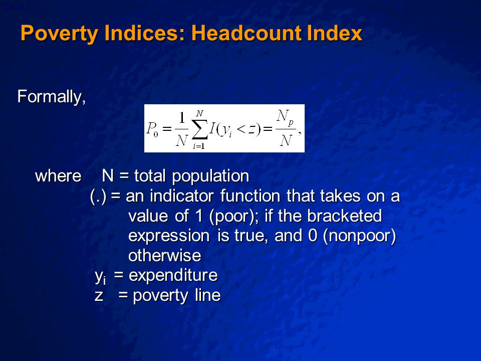 © 2003 By Default!Slide 14 Poverty Gap Index Poverty Gap Index However this interpretation is only reasonable if the transfers could be made perfectly efficiently, for instance with lump sum transfers.