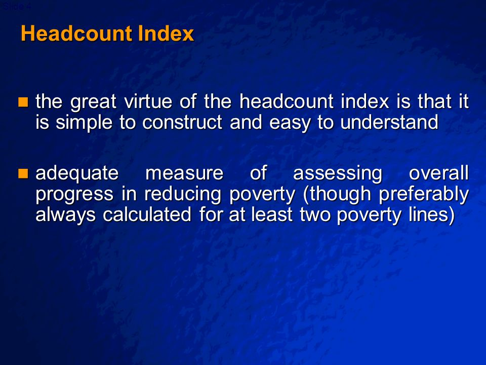 © 2003 By Default!Slide 15 Poverty Gap Index At the other extreme, one can consider the maximum cost of eliminating poverty, assuming that the policy maker knows nothing about who is poor and who is not.