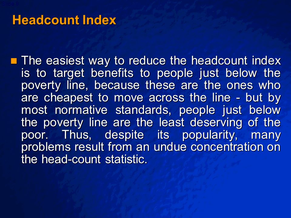© 2003 By Default!Slide 20 Poverty Gap Index In summary, The Poverty Gap Index is the average over all people, of the gaps between poor people's standard of living and the poverty line, expressed as a ratio to the poverty line.