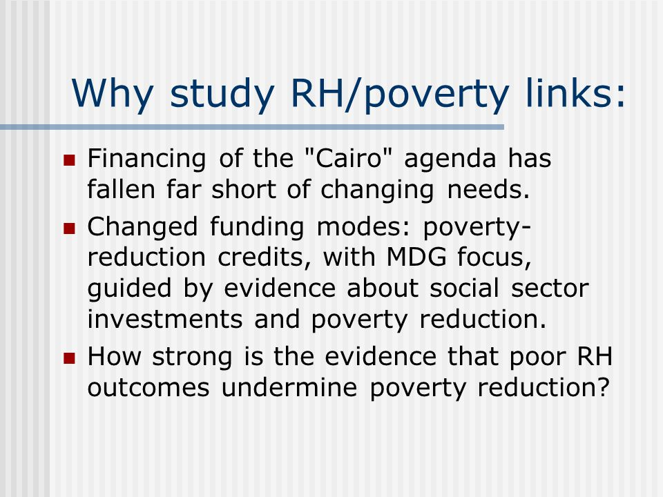 Why study RH/poverty links: Financing of the Cairo agenda has fallen far short of changing needs.