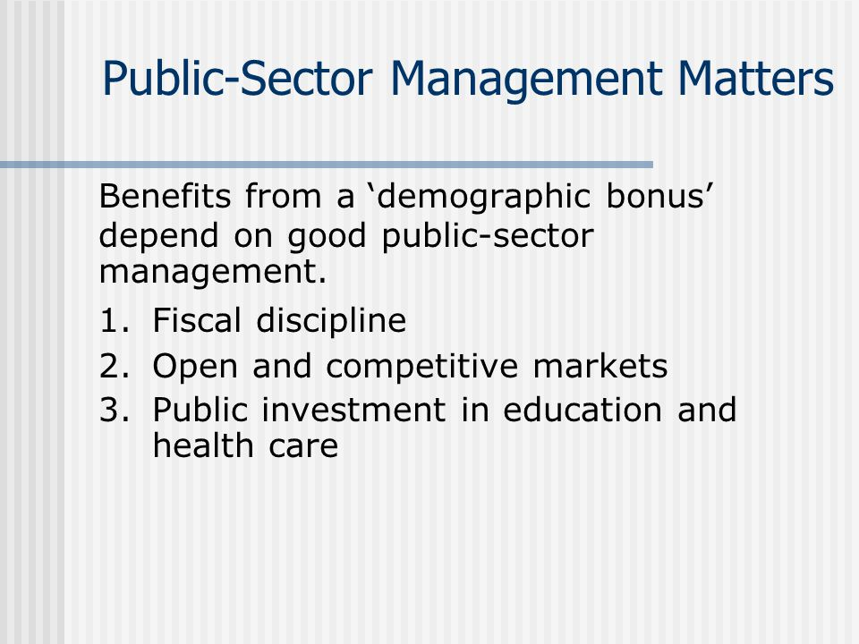 Public-Sector Management Matters Benefits from a 'demographic bonus' depend on good public-sector management.