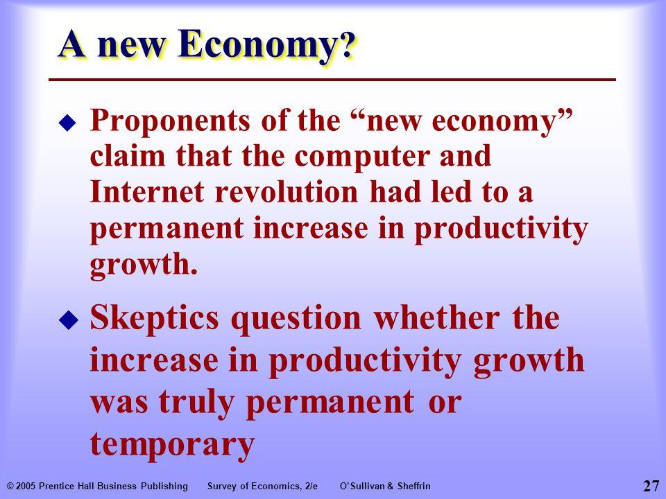 27 © 2005 Prentice Hall Business PublishingSurvey of Economics, 2/eO'Sullivan & Sheffrin A new Economy .