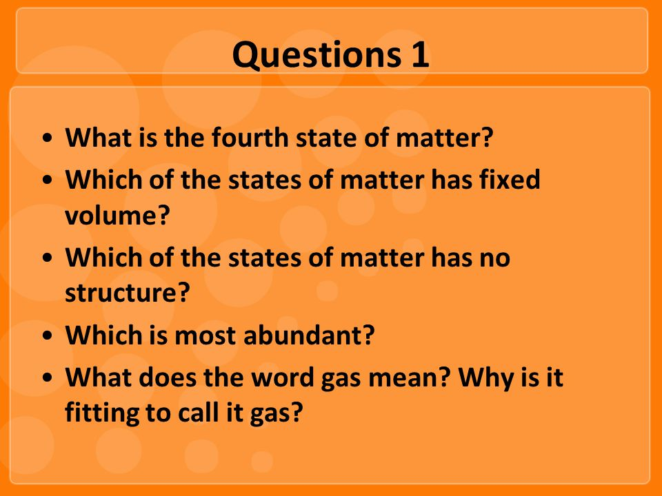 Questions 1 What is the fourth state of matter. Which of the states of matter has fixed volume.