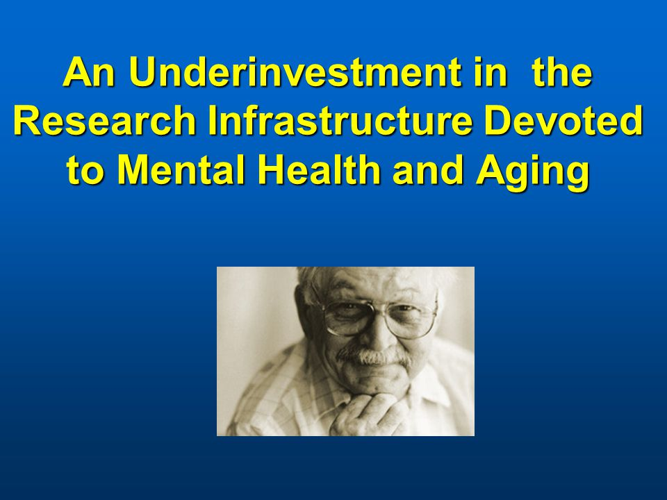 An Underinvestment in the Research Infrastructure Devoted to Mental Health and Aging