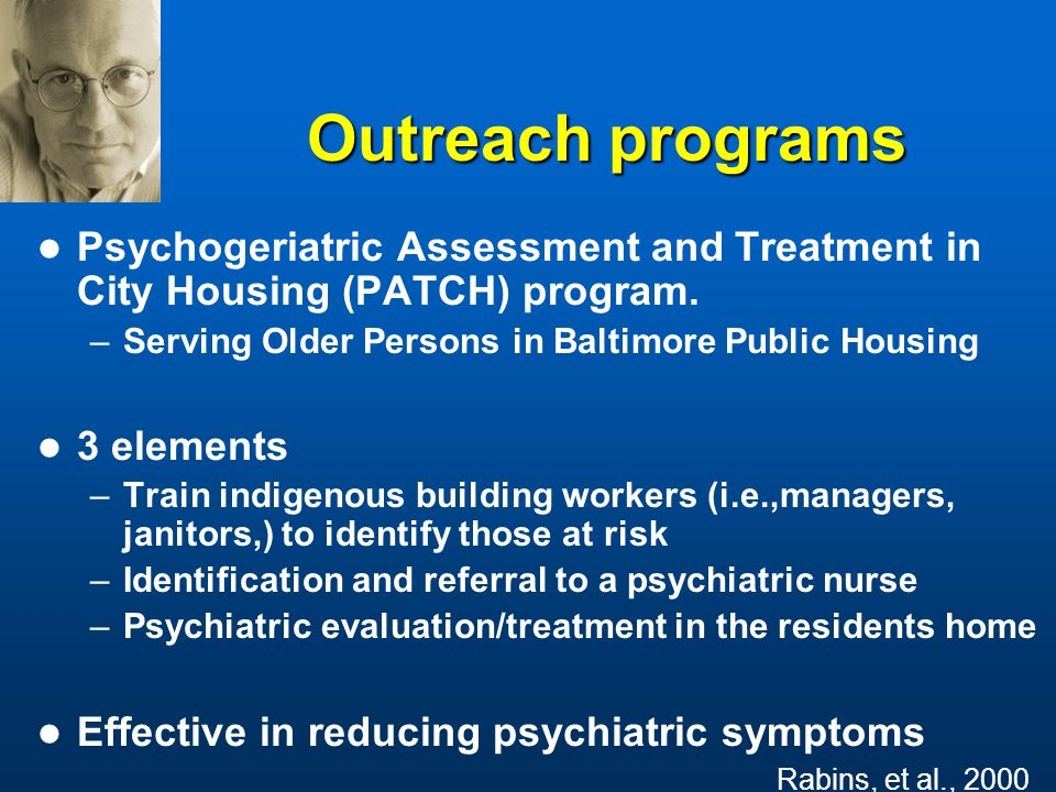 Outreach programs Psychogeriatric Assessment and Treatment in City Housing (PATCH) program.