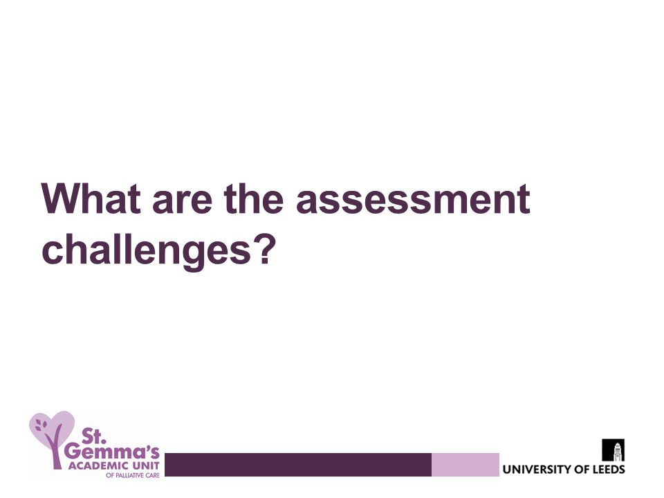 What are the assessment challenges?