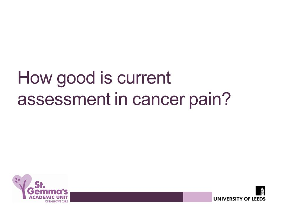How good is current assessment in cancer pain?
