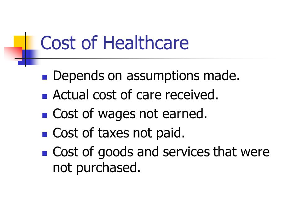 Cost of Healthcare Depends on assumptions made. Actual cost of care received.