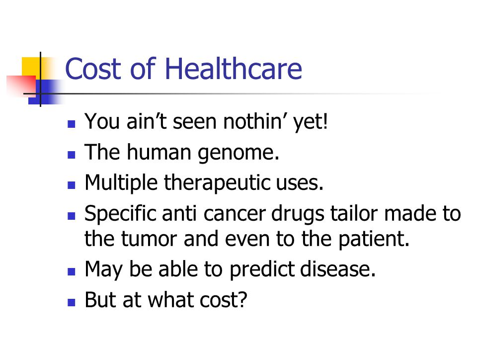 Cost of Healthcare You ain't seen nothin' yet. The human genome.