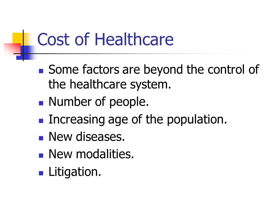 Cost of Healthcare Some factors are beyond the control of the healthcare system.