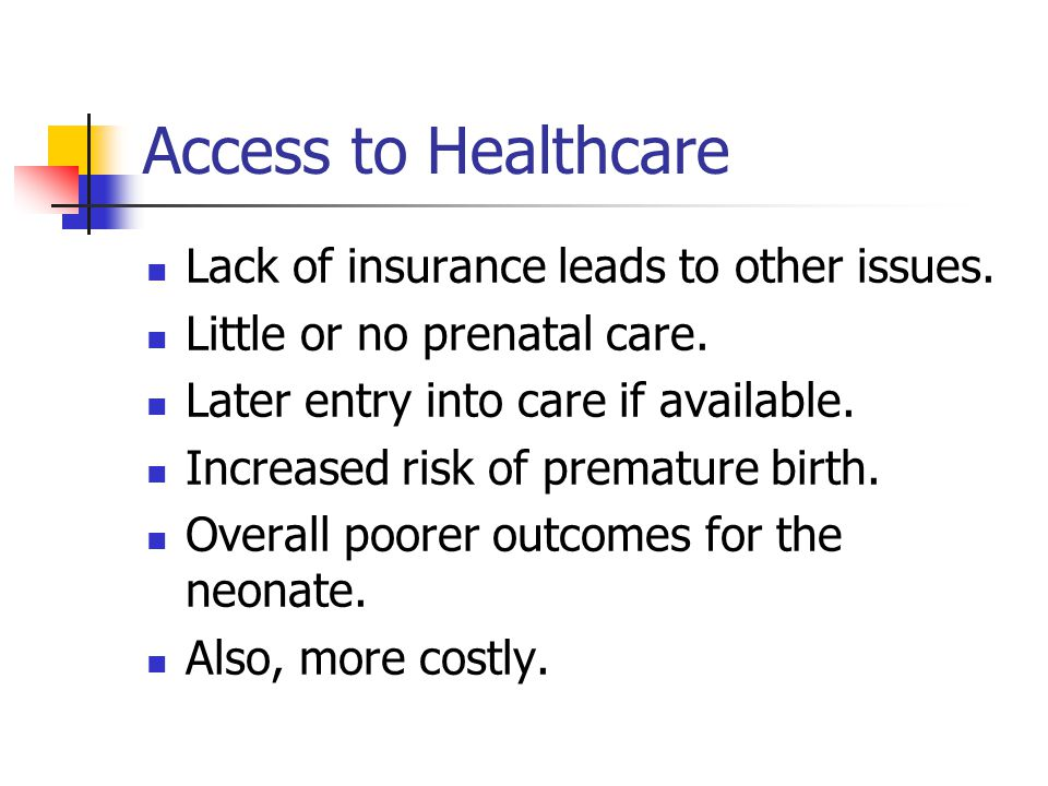 Access to Healthcare Lack of insurance leads to other issues.
