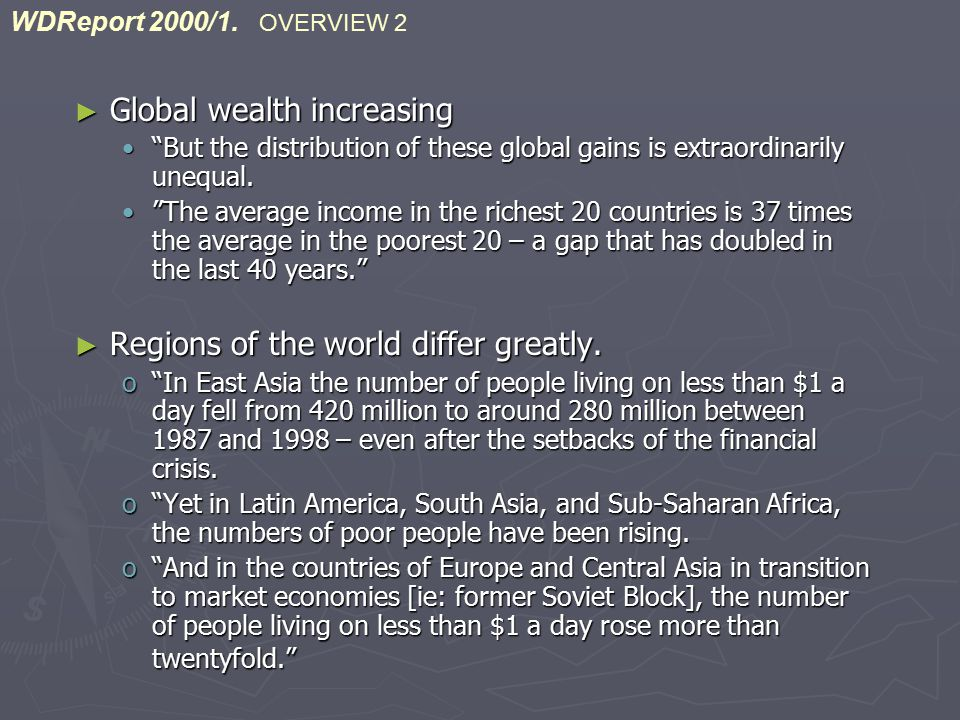 ► Global wealth increasing But the distribution of these global gains is extraordinarily unequal. But the distribution of these global gains is extraordinarily unequal.