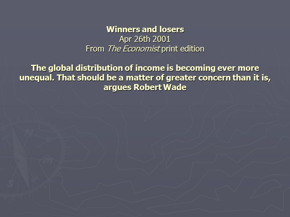 Winners and losers Apr 26th 2001 From The Economist print edition The global distribution of income is becoming ever more unequal. That should be a ma