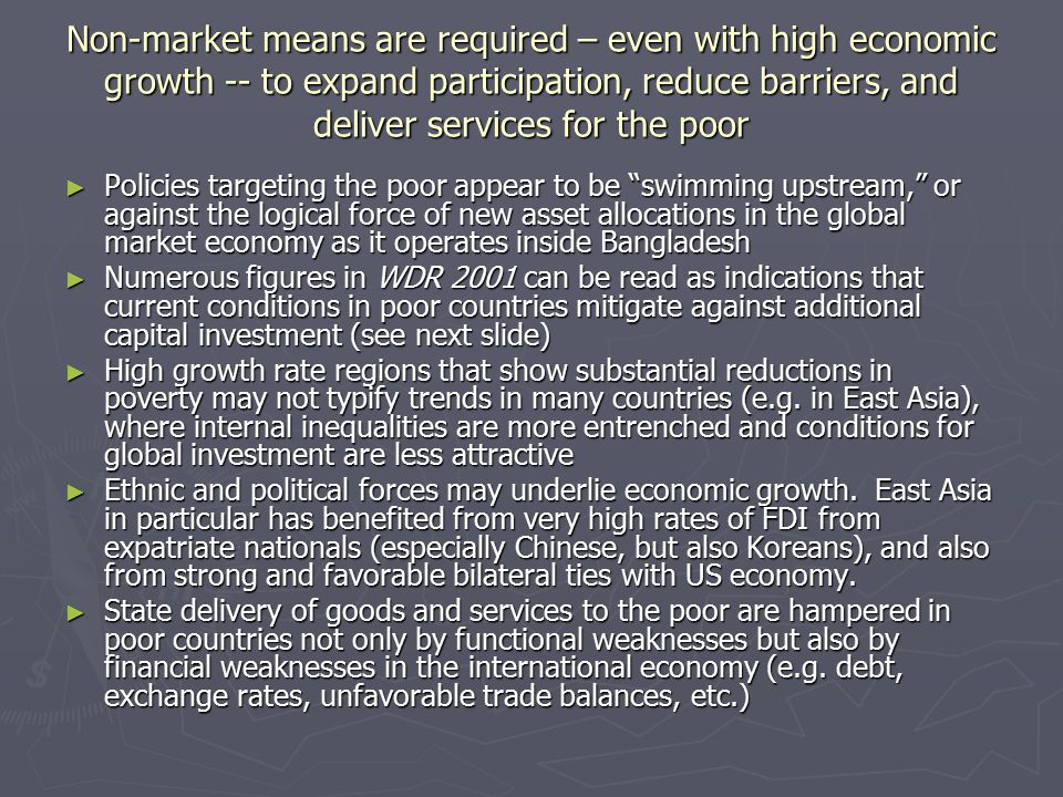 Non-market means are required – even with high economic growth -- to expand participation, reduce barriers, and deliver services for the poor ► Polici