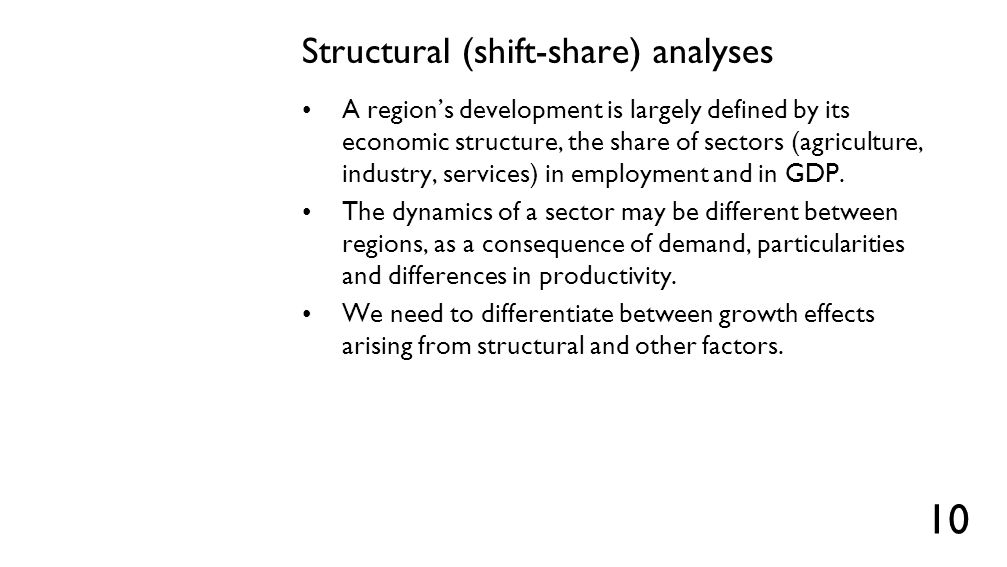 Structural (shift-share) analyses A region's development is largely defined by its economic structure, the share of sectors (agriculture, industry, se