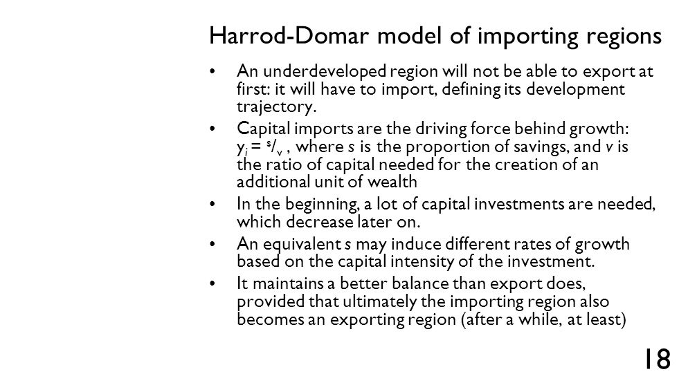 Harrod-Domar model of importing regions An underdeveloped region will not be able to export at first: it will have to import, defining its development
