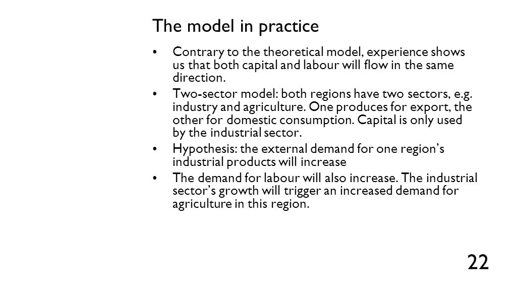 The model in practice Contrary to the theoretical model, experience shows us that both capital and labour will flow in the same direction. Two-sector