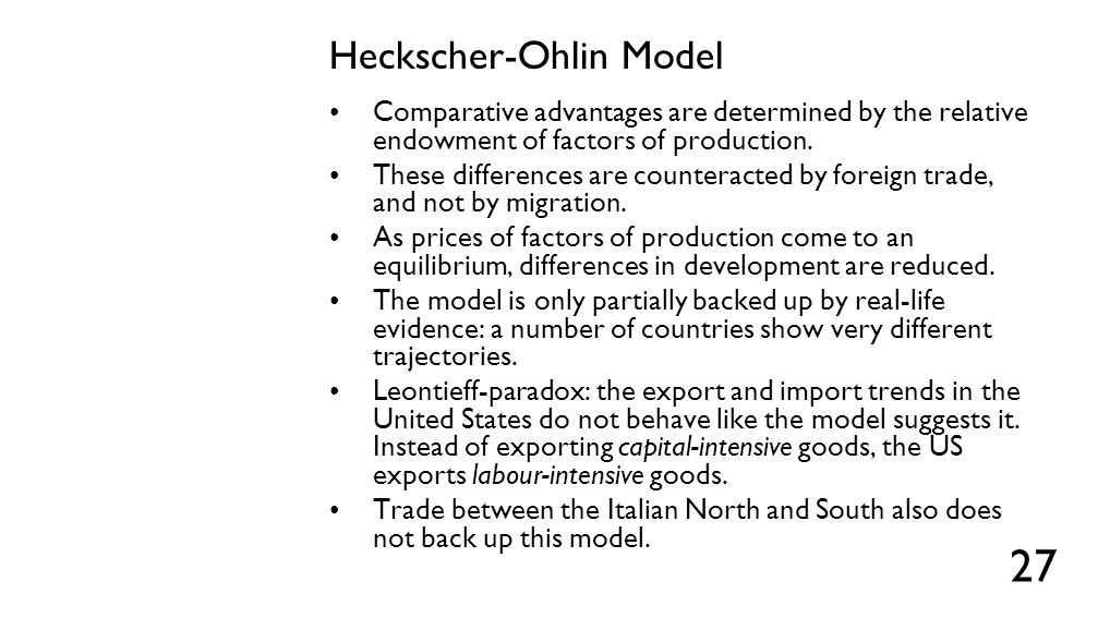 Heckscher-Ohlin Model Comparative advantages are determined by the relative endowment of factors of production. These differences are counteracted by