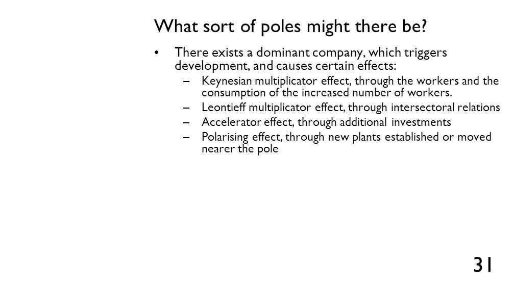 What sort of poles might there be? There exists a dominant company, which triggers development, and causes certain effects: –Keynesian multiplicator e