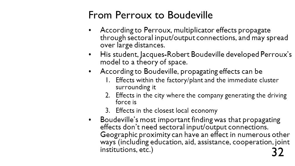 From Perroux to Boudeville According to Perroux, multiplicator effects propagate through sectoral input/output connections, and may spread over large