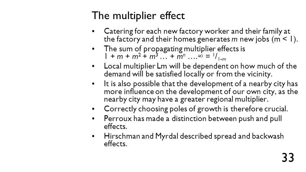 The multiplier effect Catering for each new factory worker and their family at the factory and their homes generates m new jobs (m < 1). The sum of pr