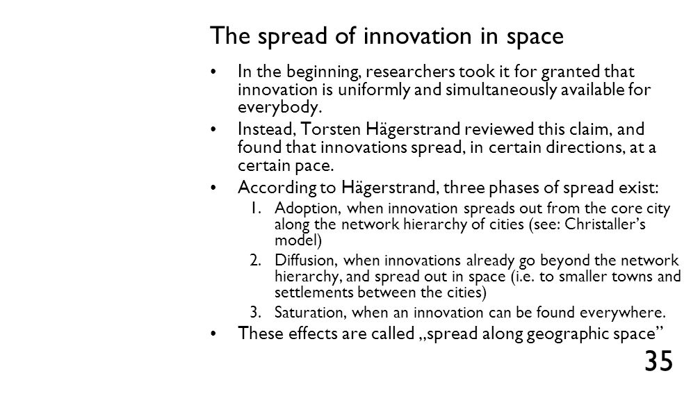 The spread of innovation in space In the beginning, researchers took it for granted that innovation is uniformly and simultaneously available for ever