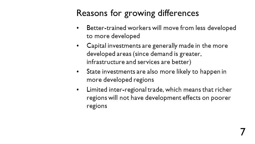 Reasons for growing differences Better-trained workers will move from less developed to more developed Capital investments are generally made in the m