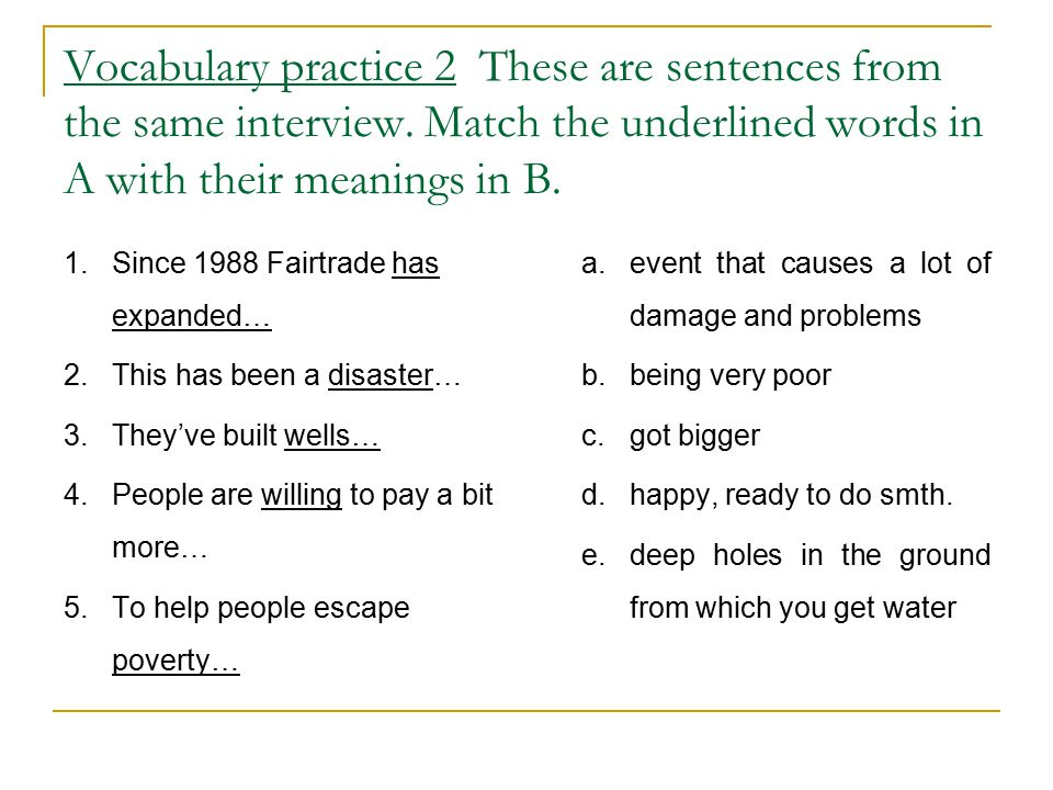 Vocabulary practice 2 These are sentences from the same interview. Match the underlined words in A with their meanings in B. 1.Since 1988 Fairtrade ha