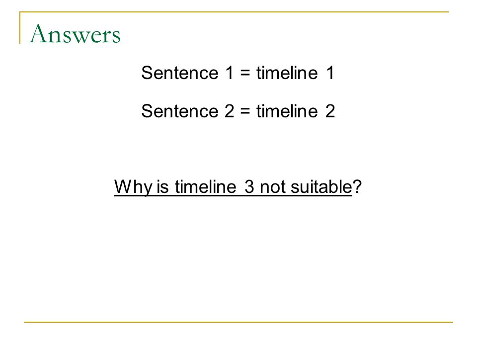 Answers Sentence 1 = timeline 1 Sentence 2 = timeline 2 Why is timeline 3 not suitable?