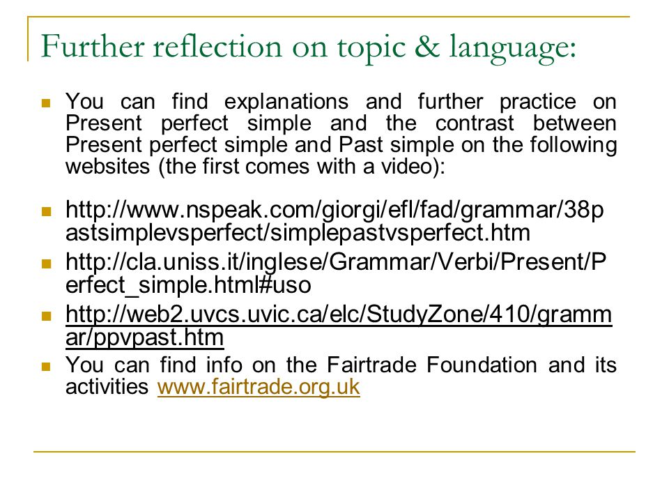 Further reflection on topic & language: You can find explanations and further practice on Present perfect simple and the contrast between Present perf