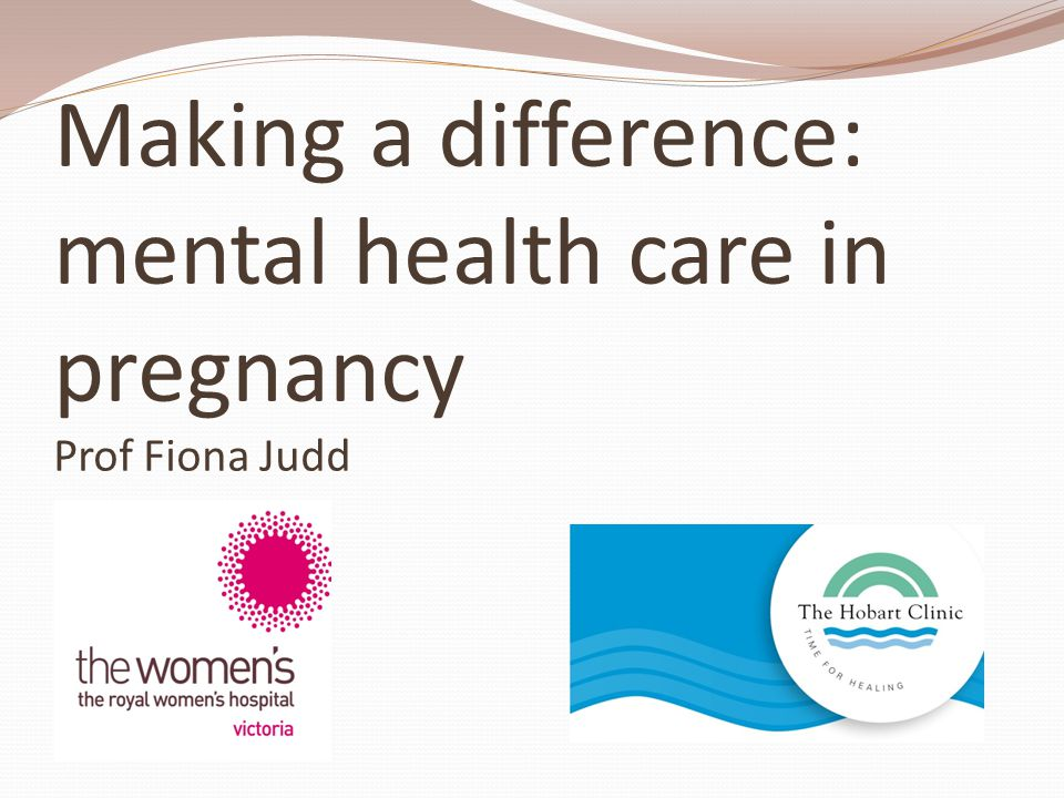 Making a difference: mental health care in pregnancy Postnatal mental health problems have been focus of attention Postnatal depression (PND)-up to 15% of women, public education, screening, effective treatments, support groups Puerperal psychosis-long recognised, uncommon, severe Suicide the leading indirect cause of maternal death in late pregnancy or following delivery (infanticide) Mental health problems during pregnancy relatively neglected