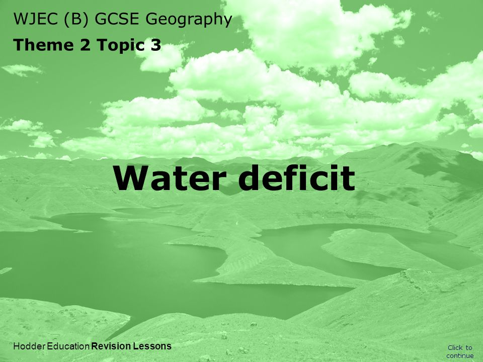 WJEC (B) GCSE Geography Theme 2 Topic 3 Water deficit is where an area does not have enough water to meet demand.