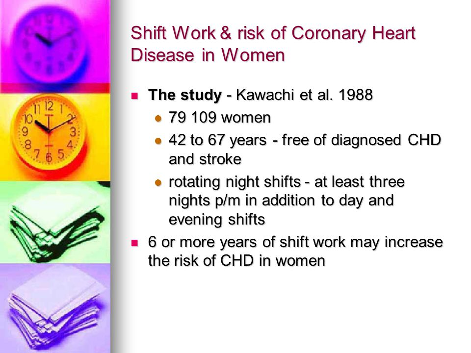 Shift Work & risk of Coronary Heart Disease in Women The study - Kawachi et al.