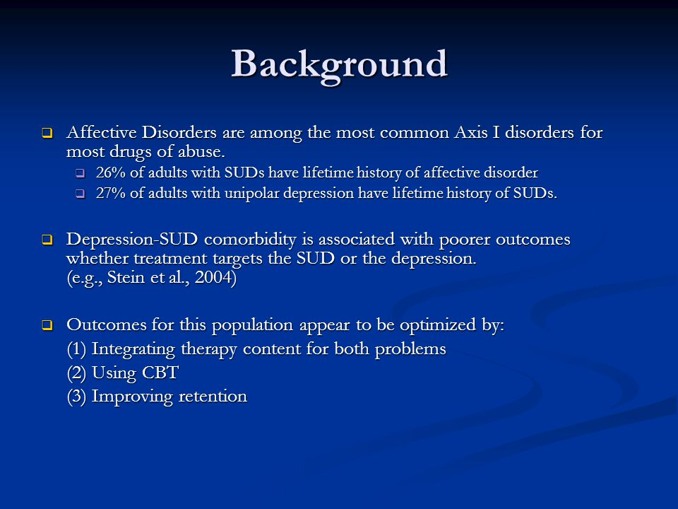 Background  Affective Disorders are among the most common Axis I disorders for most drugs of abuse.