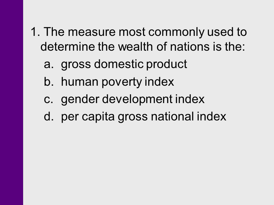 1. The measure most commonly used to determine the wealth of nations is the: a.