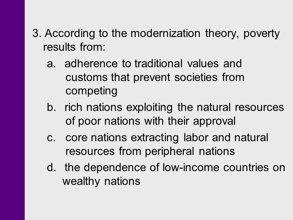 3. According to the modernization theory, poverty results from: a.