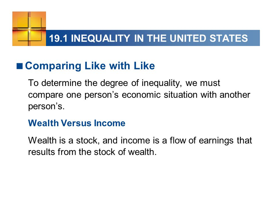 19.1 INEQUALITY IN THE UNITED STATES  Comparing Like with Like To determine the degree of inequality, we must compare one person's economic situation